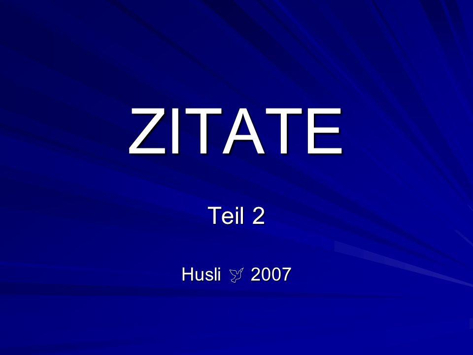 ZITATE Teil 2 Husli  2007