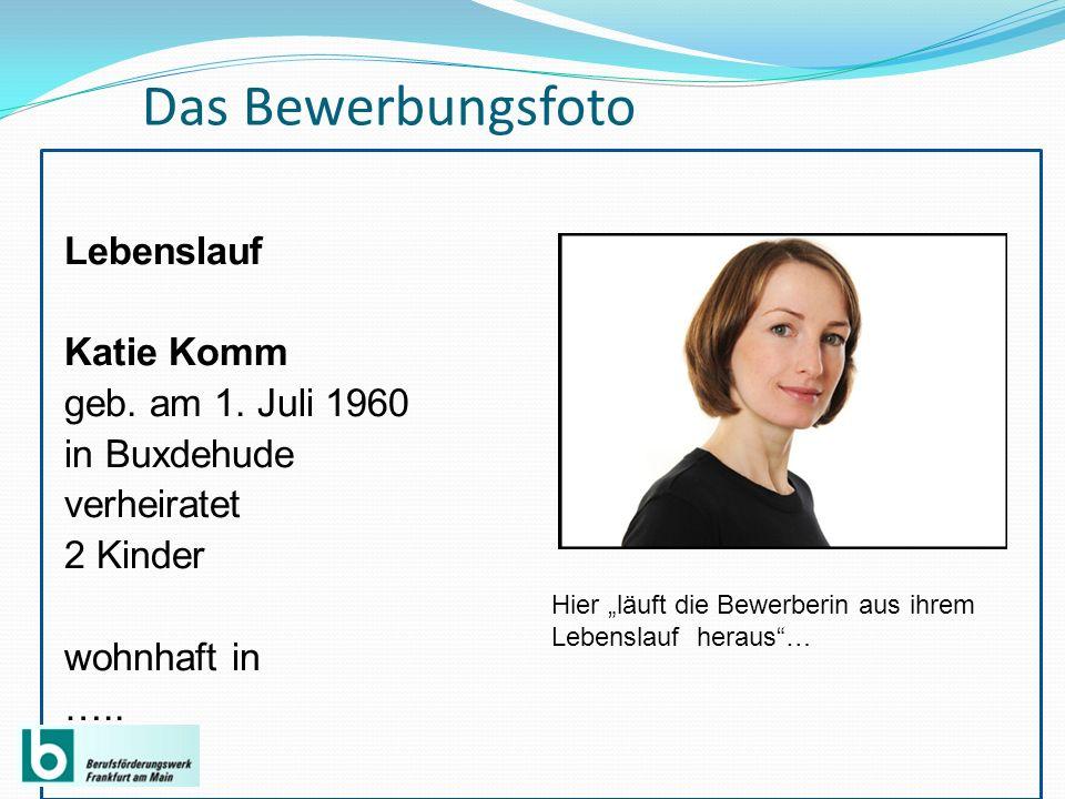 Das Bewerbungsfoto Lebenslauf Katie Komm geb. am 1. Juli 1960 in Buxdehude verheiratet 2 Kinder wohnhaft in …..