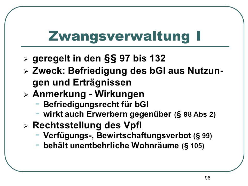 Zwangsverwaltung I geregelt in den §§ 97 bis 132