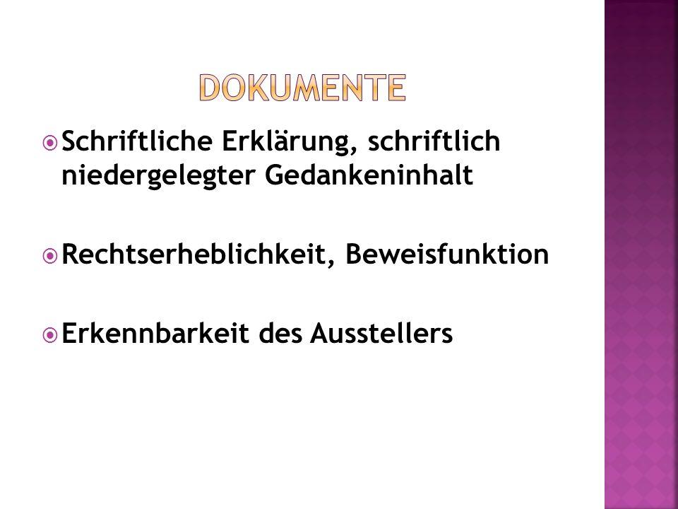 Dokumente Schriftliche Erklärung, schriftlich niedergelegter Gedankeninhalt. Rechtserheblichkeit, Beweisfunktion.