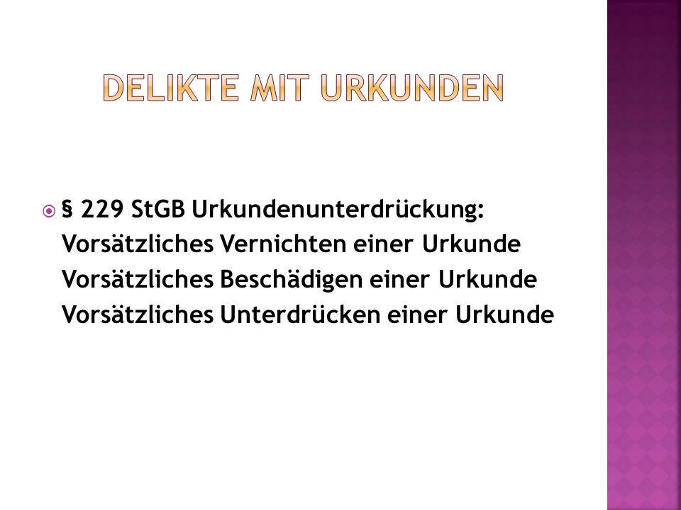 Delikte mit Urkunden § 229 StGB Urkundenunterdrückung: