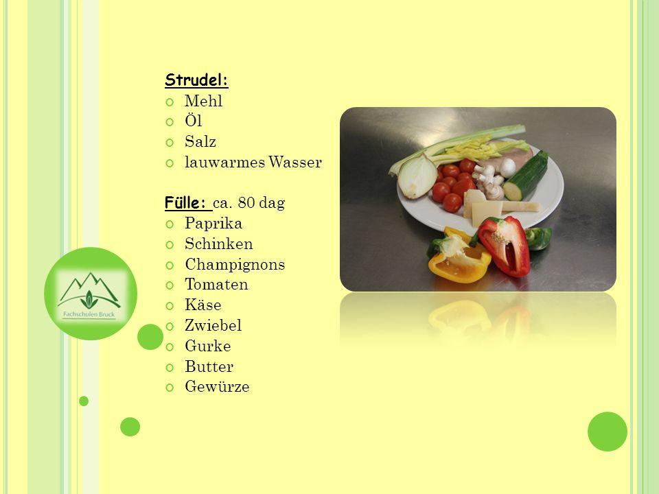 Strudel: Mehl. Öl. Salz. lauwarmes Wasser. Fülle: ca. 80 dag. Paprika. Schinken. Champignons.