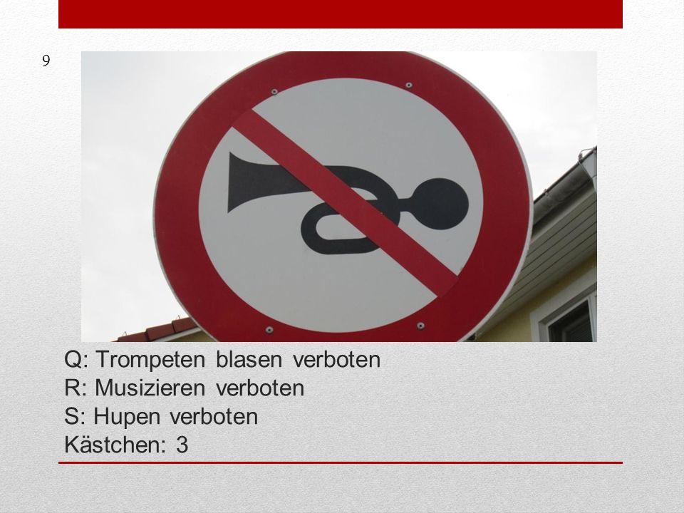 9 Q: Trompeten blasen verboten R: Musizieren verboten S: Hupen verboten Kästchen: 3