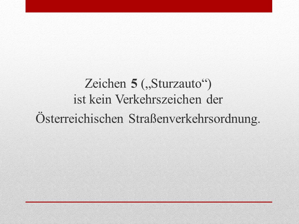 """Zeichen 5 (""""Sturzauto ) ist kein Verkehrszeichen der Österreichischen Straßenverkehrsordnung."""