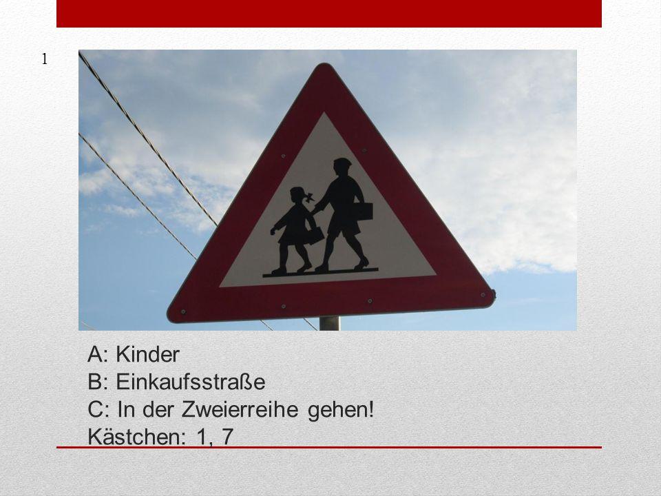 1 A: Kinder B: Einkaufsstraße C: In der Zweierreihe gehen! Kästchen: 1, 7