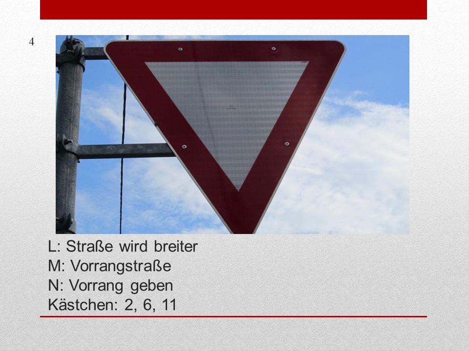 4 L: Straße wird breiter M: Vorrangstraße N: Vorrang geben Kästchen: 2, 6, 11
