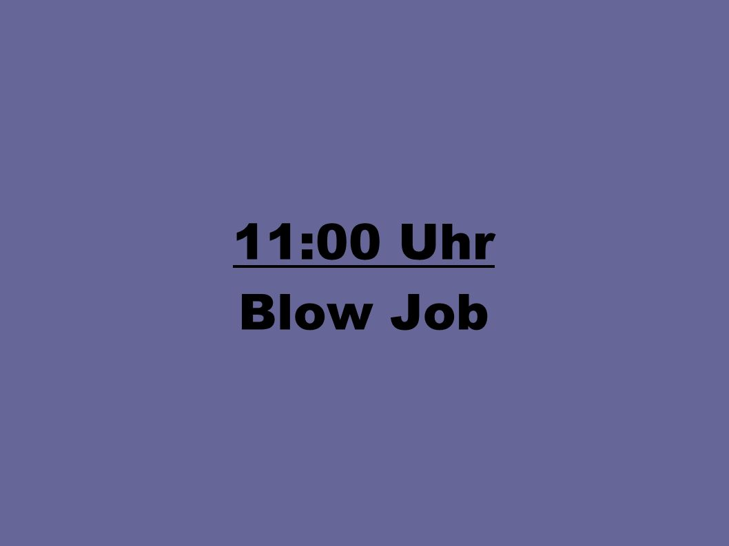 11:00 Uhr Blow Job