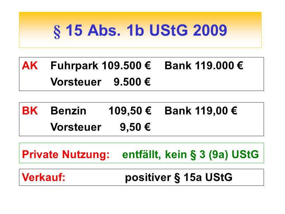 § 15 Abs. 1b UStG 2009 AK Fuhrpark 109.500 € Bank 119.000 €