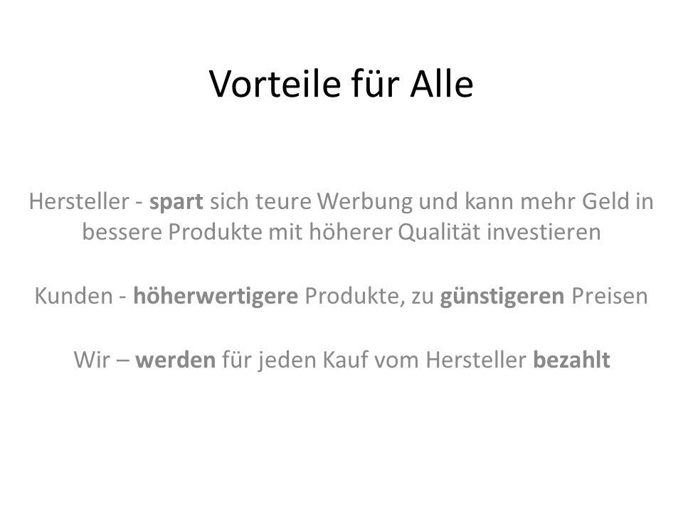 Vorteile für Alle Hersteller - spart sich teure Werbung und kann mehr Geld in bessere Produkte mit höherer Qualität investieren.
