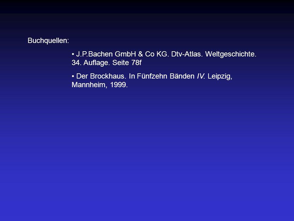 Buchquellen: J.P.Bachen GmbH & Co KG. Dtv-Atlas. Weltgeschichte. 34. Auflage. Seite 78f.