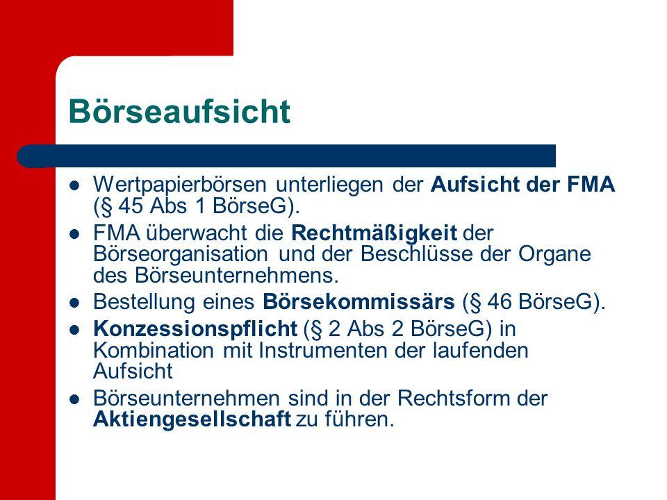 Börseaufsicht Wertpapierbörsen unterliegen der Aufsicht der FMA (§ 45 Abs 1 BörseG).