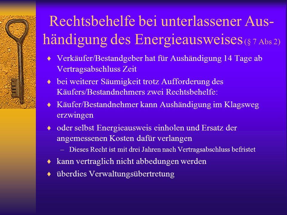 Rechtsbehelfe bei unterlassener Aus-händigung des Energieausweises (§ 7 Abs 2)