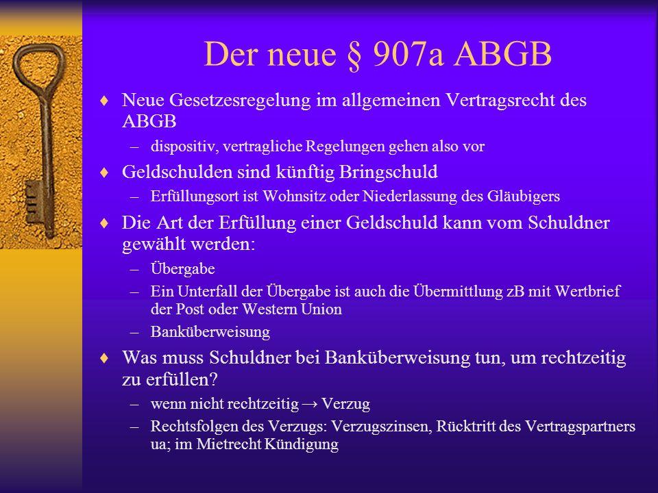 Der neue § 907a ABGB Neue Gesetzesregelung im allgemeinen Vertragsrecht des ABGB. dispositiv, vertragliche Regelungen gehen also vor.