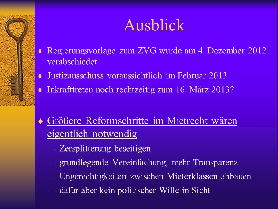 Ausblick Regierungsvorlage zum ZVG wurde am 4. Dezember 2012 verabschiedet. Justizausschuss voraussichtlich im Februar 2013.