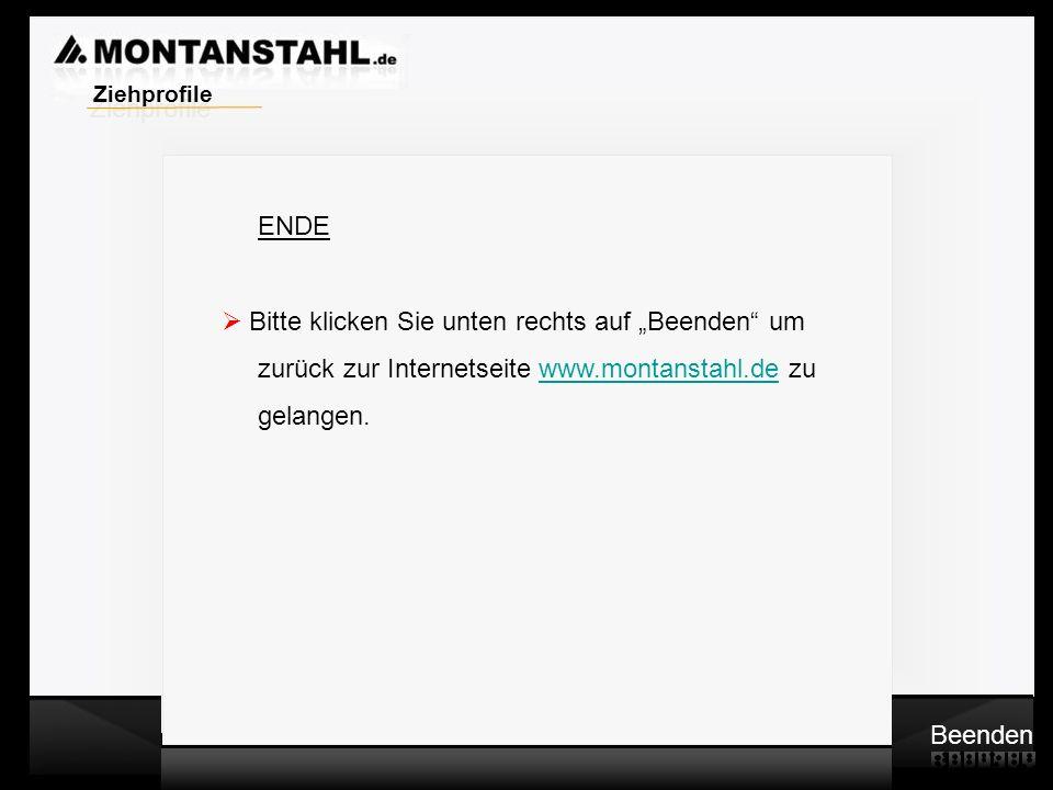 """Ziehprofile ENDE. Bitte klicken Sie unten rechts auf """"Beenden um. zurück zur Internetseite www.montanstahl.de zu."""