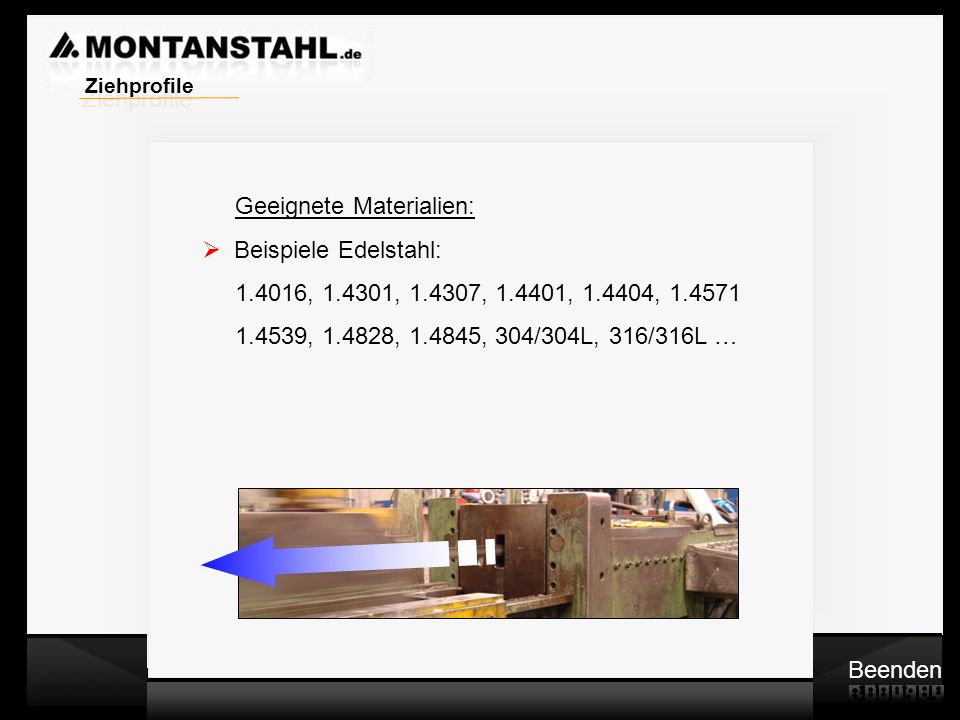 Ziehprofile Geeignete Materialien: Beispiele Edelstahl: 1.4016, 1.4301, 1.4307, 1.4401, 1.4404, 1.4571.