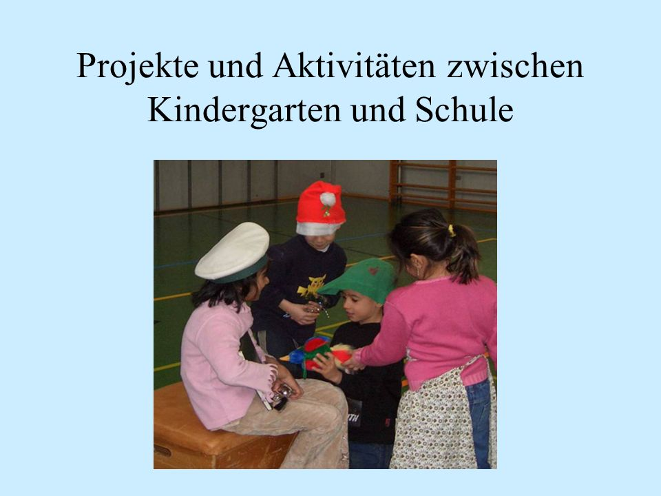 Projekte und Aktivitäten zwischen Kindergarten und Schule