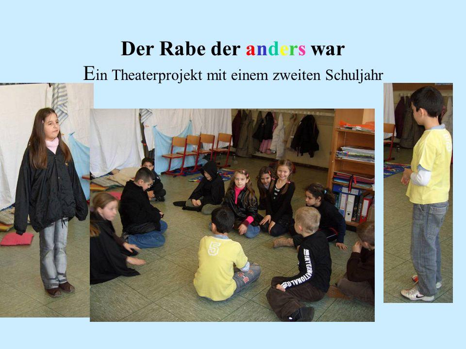 Der Rabe der anders war Ein Theaterprojekt mit einem zweiten Schuljahr