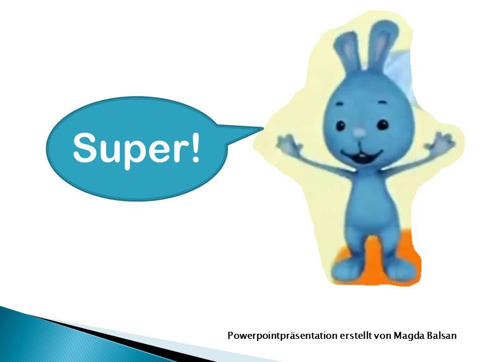 Super! Powerpointpräsentation erstellt von Magda Balsan