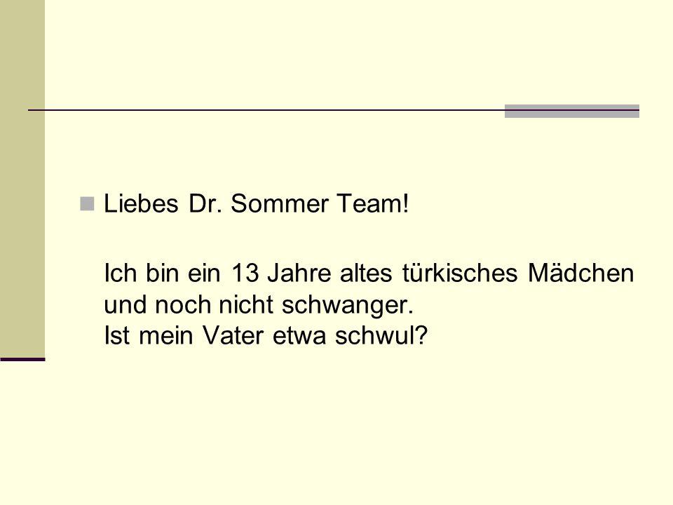 Liebes Dr. Sommer Team. Ich bin ein 13 Jahre altes türkisches Mädchen und noch nicht schwanger.