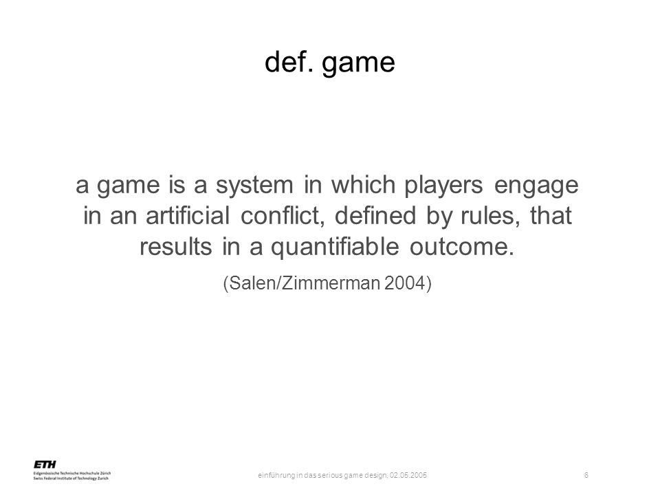 def. game a game is a system in which players engage in an artificial conflict, defined by rules, that results in a quantifiable outcome.