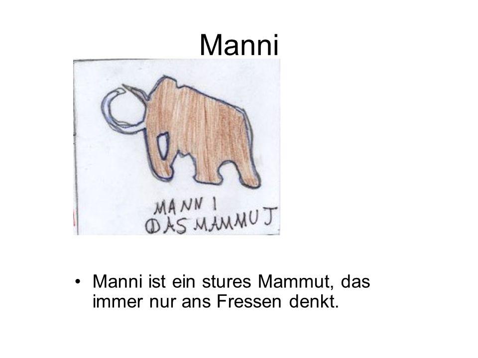 Manni Manni ist ein stures Mammut, das immer nur ans Fressen denkt.