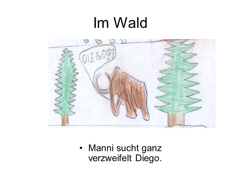 Im Wald Manni sucht ganz verzweifelt Diego.