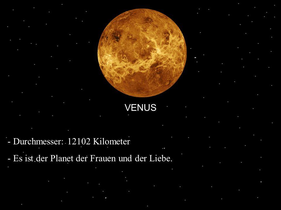 VENUS - Durchmesser: 12102 Kilometer - Es ist der Planet der Frauen und der Liebe.