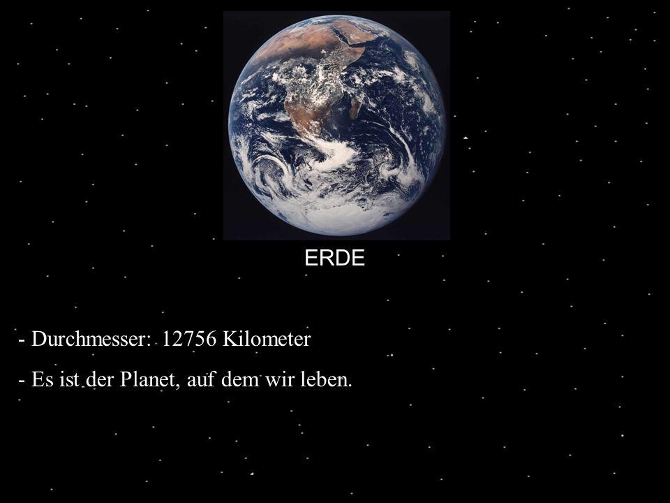 ERDE Durchmesser: 12756 Kilometer Es ist der Planet, auf dem wir leben.