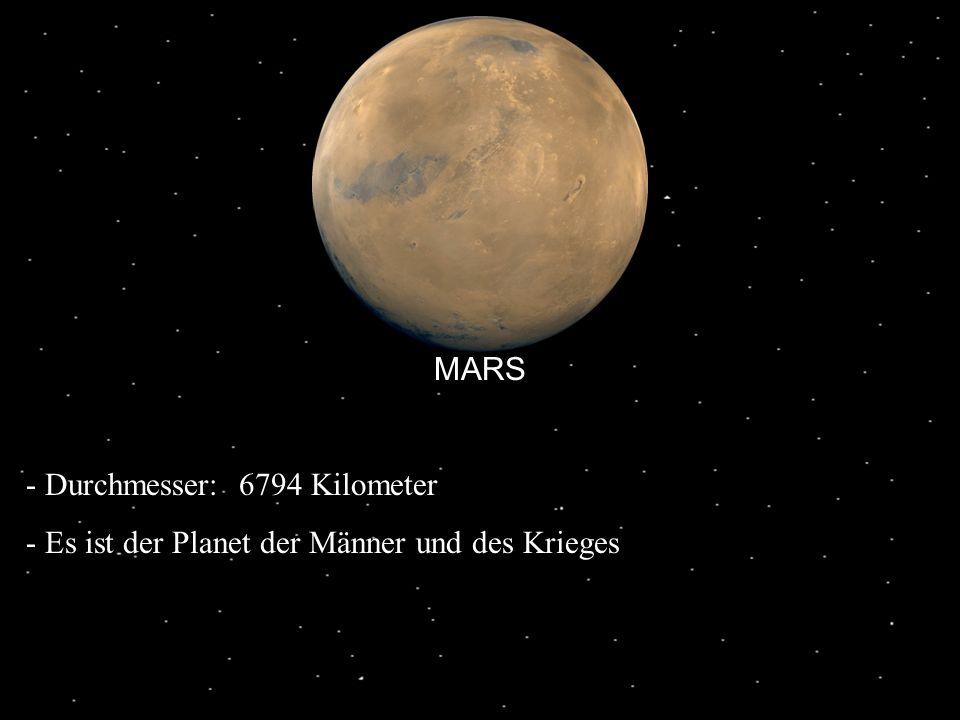 MARS Durchmesser: 6794 Kilometer Es ist der Planet der Männer und des Krieges