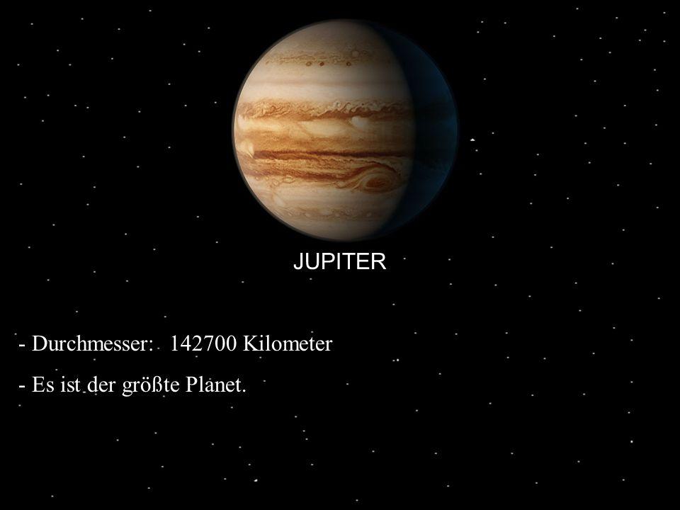JUPITER Durchmesser: 142700 Kilometer Es ist der größte Planet.