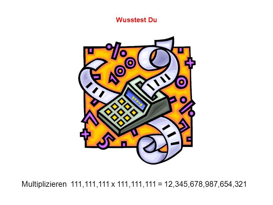 Wusstest Du Multiplizieren 111,111,111 x 111,111,111 = 12,345,678,987,654,321