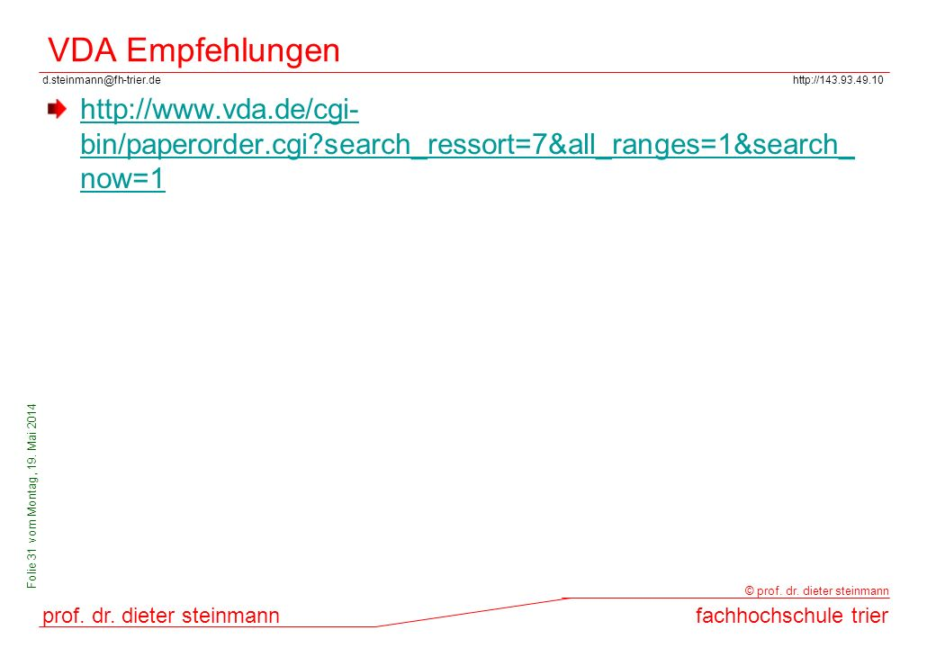VDA Empfehlungen http://www.vda.de/cgi-bin/paperorder.cgi search_ressort=7&all_ranges=1&search_now=1.
