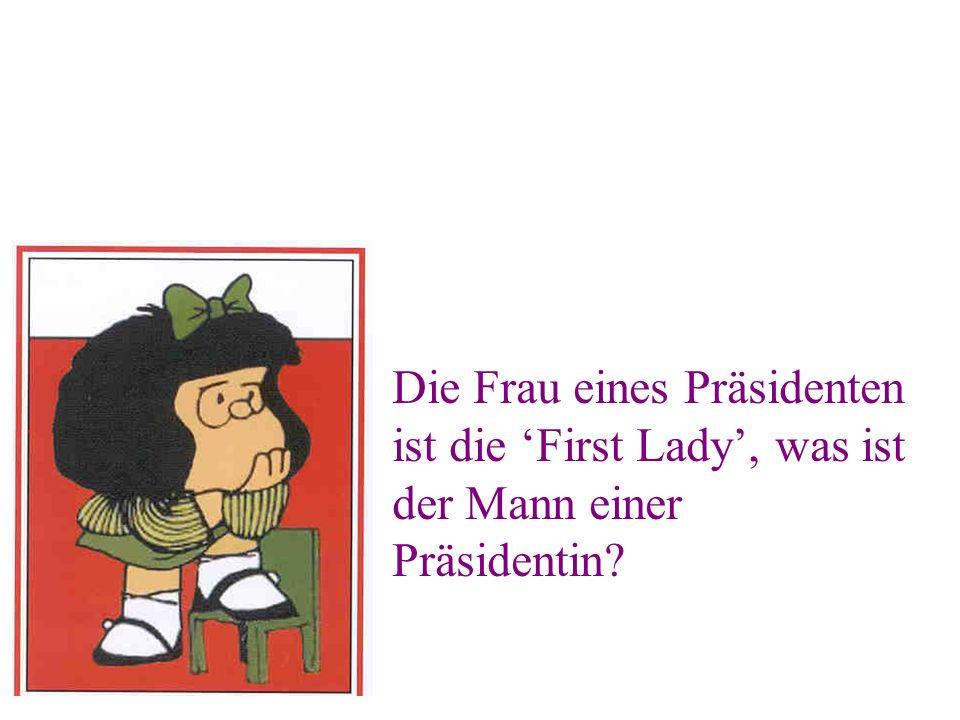 Die Frau eines Präsidenten ist die 'First Lady', was ist der Mann einer Präsidentin