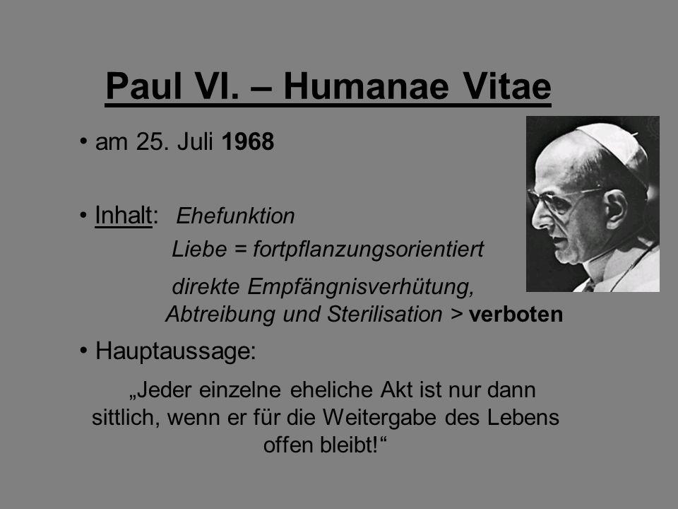 Paul VI. – Humanae Vitae am 25. Juli 1968 Hauptaussage: