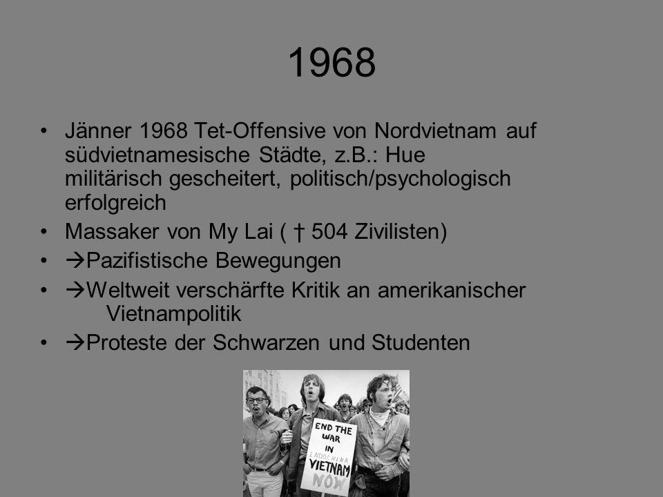 1968 Jänner 1968 Tet-Offensive von Nordvietnam auf südvietnamesische Städte, z.B.: Hue militärisch gescheitert, politisch/psychologisch erfolgreich.