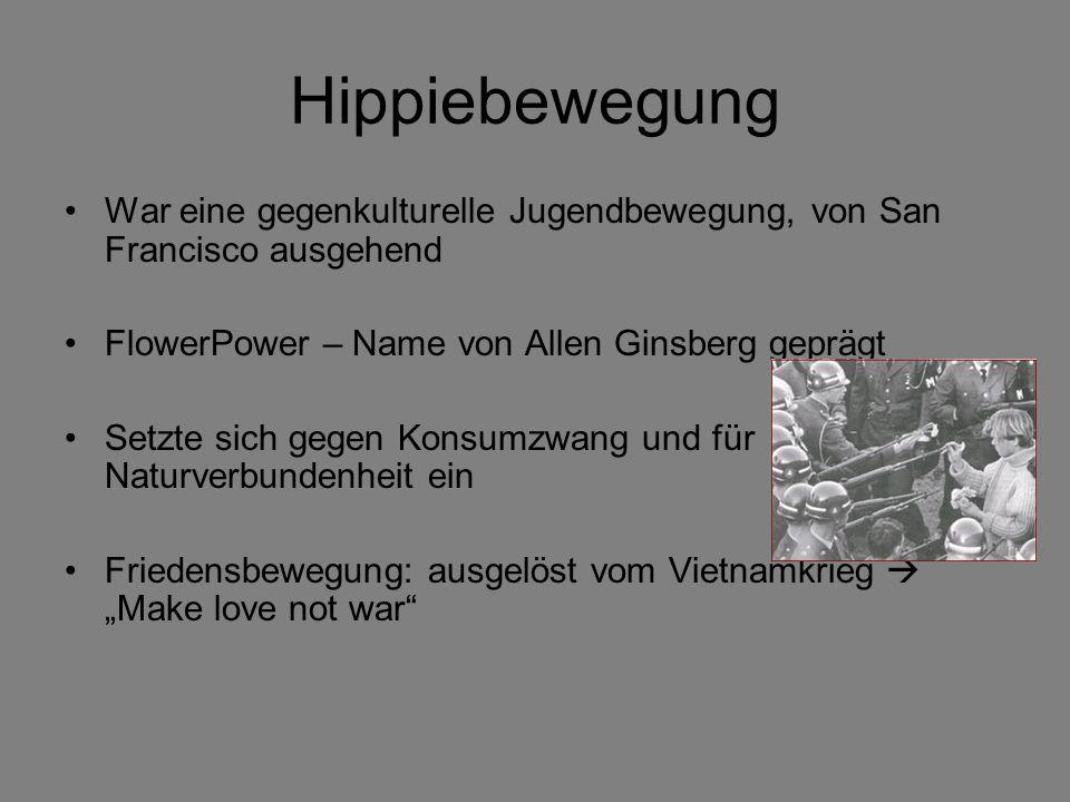 Hippiebewegung War eine gegenkulturelle Jugendbewegung, von San Francisco ausgehend. FlowerPower – Name von Allen Ginsberg geprägt.