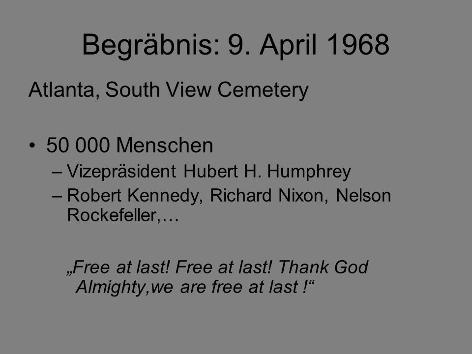 Begräbnis: 9. April 1968 Atlanta, South View Cemetery 50 000 Menschen