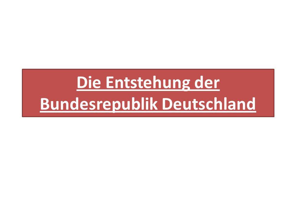 Die Entstehung der Bundesrepublik Deutschland