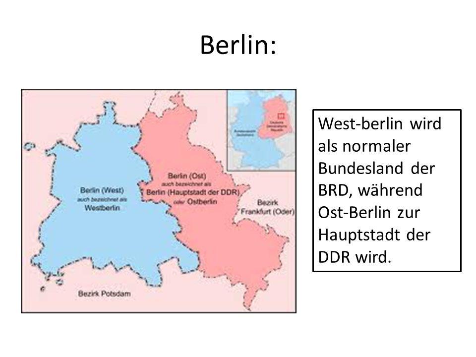 Berlin: West-berlin wird als normaler Bundesland der BRD, während Ost-Berlin zur Hauptstadt der DDR wird.
