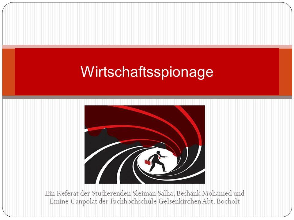 Wirtschaftsspionage Ein Referat der Studierenden Sleiman Salha, Beshank Mohamed und Emine Canpolat der Fachhochschule Gelsenkirchen Abt.