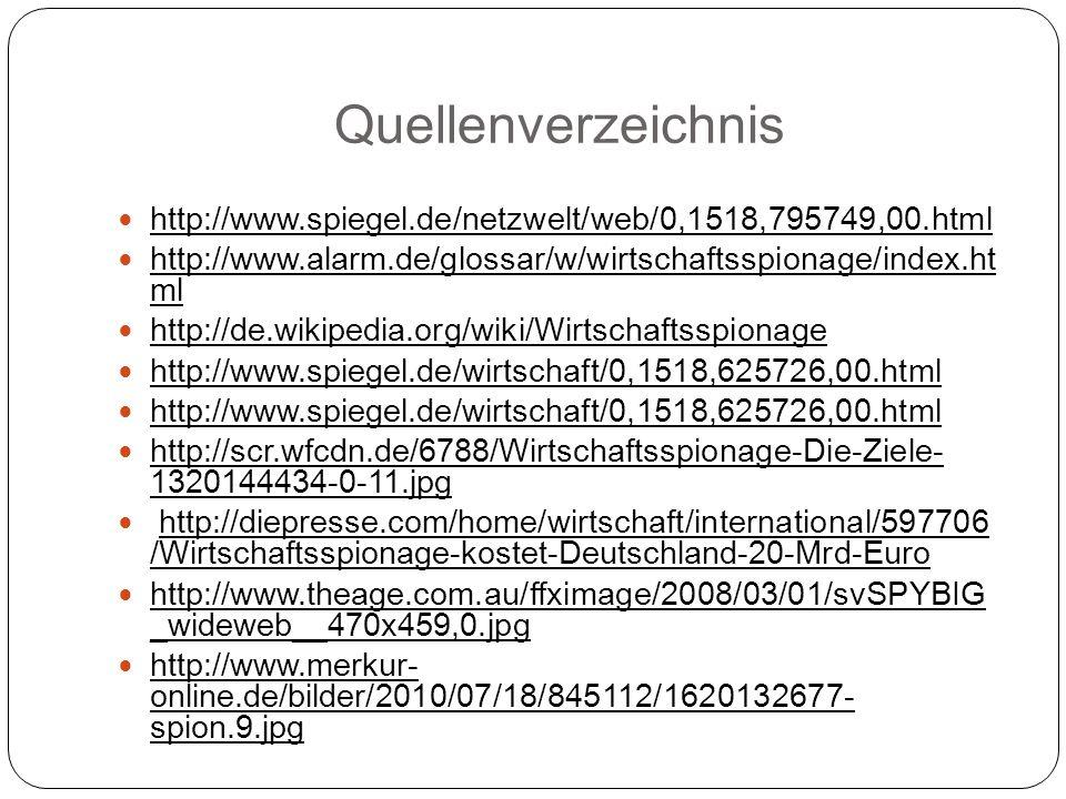 Quellenverzeichnis http://www.spiegel.de/netzwelt/web/0,1518,795749,00.html. http://www.alarm.de/glossar/w/wirtschaftsspionage/index.ht ml.