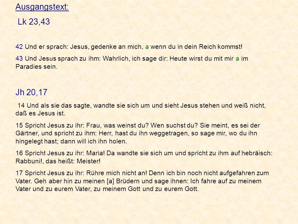 Ausgangstext: Lk 23,43. 42 Und er sprach: Jesus, gedenke an mich, a wenn du in dein Reich kommst!