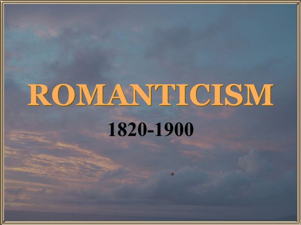 ROMANTICISM 1820-1900