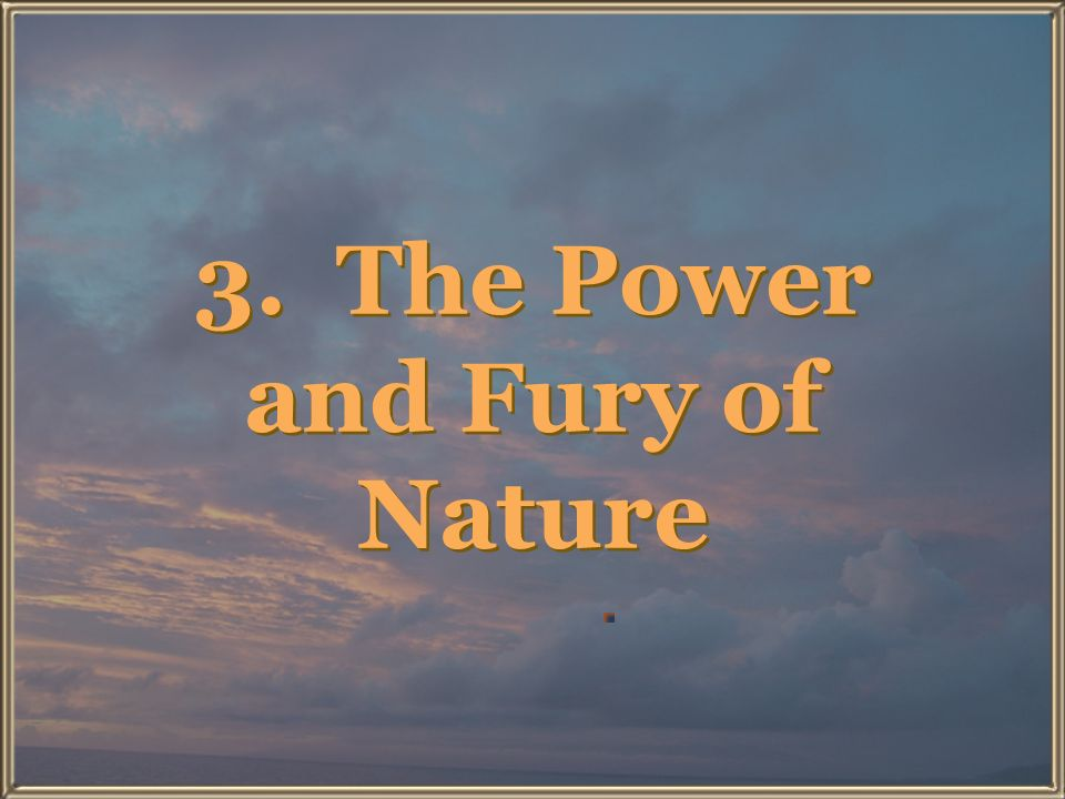 3. The Power and Fury of Nature