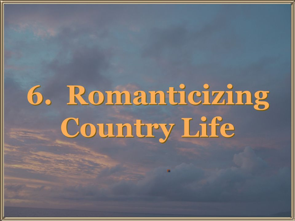 6. Romanticizing Country Life
