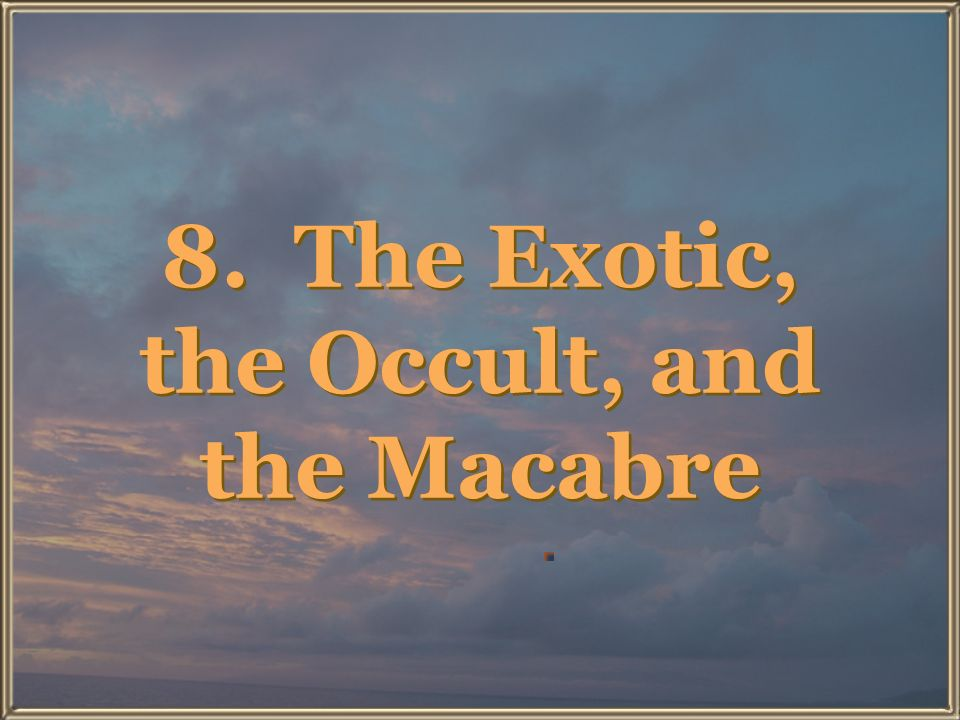 8. The Exotic, the Occult, and the Macabre