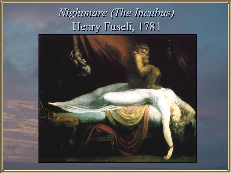 Nightmare (The Incubus) Henry Fuseli, 1781