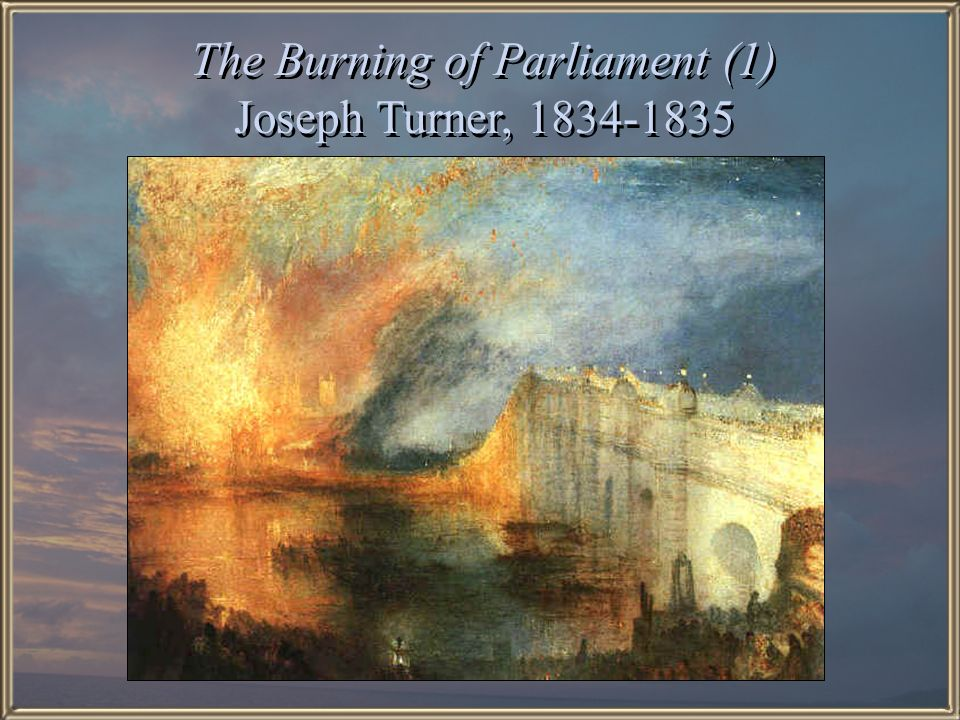 The Burning of Parliament (1) Joseph Turner, 1834-1835