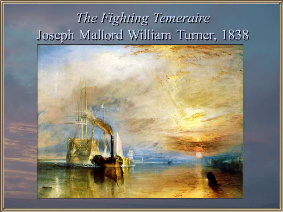 The Fighting Temeraire Joseph Mallord William Turner, 1838